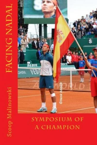 """Tennis journalist Mark """"Scoop"""" Malinowski recently published his fourth tennis book, Facing Nadal: Symposium of a Champion"""